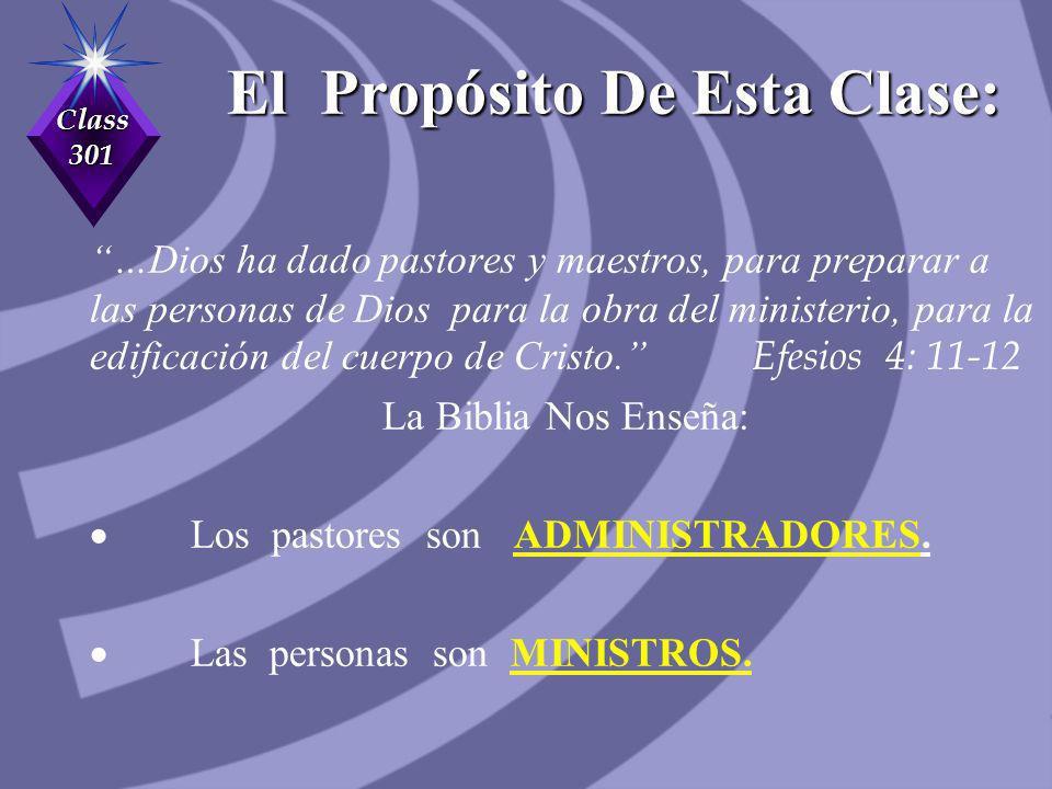 Class 301 El Propósito De Esta Clase: …Dios ha dado pastores y maestros, para preparar a las personas de Dios para la obra del ministerio, para la edi