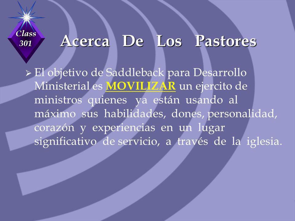 Class 301 Acerca De Los Pastores El objetivo de Saddleback para Desarrollo Ministerial es MOVILIZAR un ejercito de ministros quienes ya están usando a