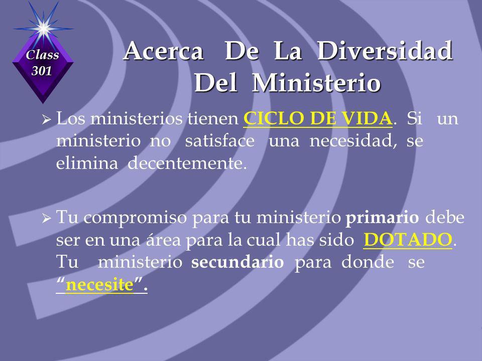 Class 301 Acerca De La Diversidad Del Ministerio Los ministerios tienen CICLO DE VIDA. Si un ministerio no satisface una necesidad, se elimina decente