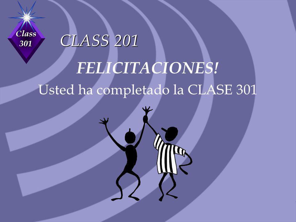 Class 301 CLASS 201 FELICITACIONES! Usted ha completado la CLASE 301
