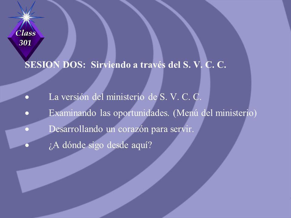 Class 301 SESION DOS: Sirviendo a través del S. V. C. C. La versión del ministerio de S. V. C. C. Examinando las oportunidades. (Menú del ministerio)