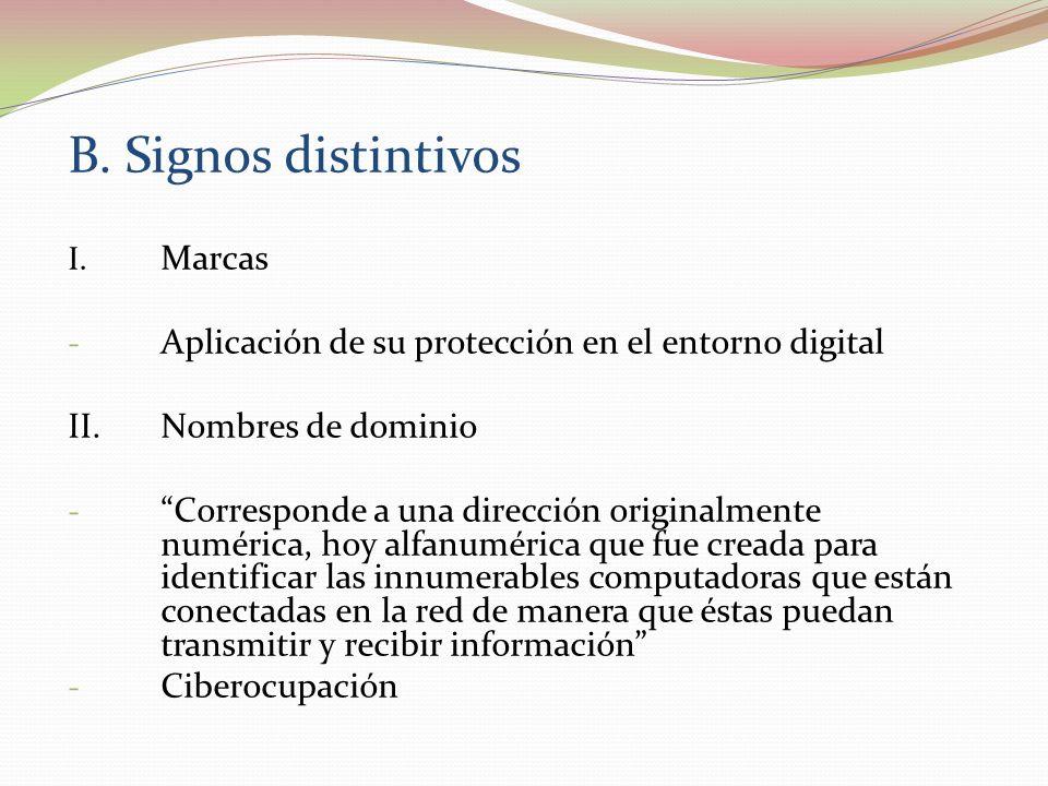 B. Signos distintivos I. Marcas - Aplicación de su protección en el entorno digital II. Nombres de dominio -Corresponde a una dirección originalmente