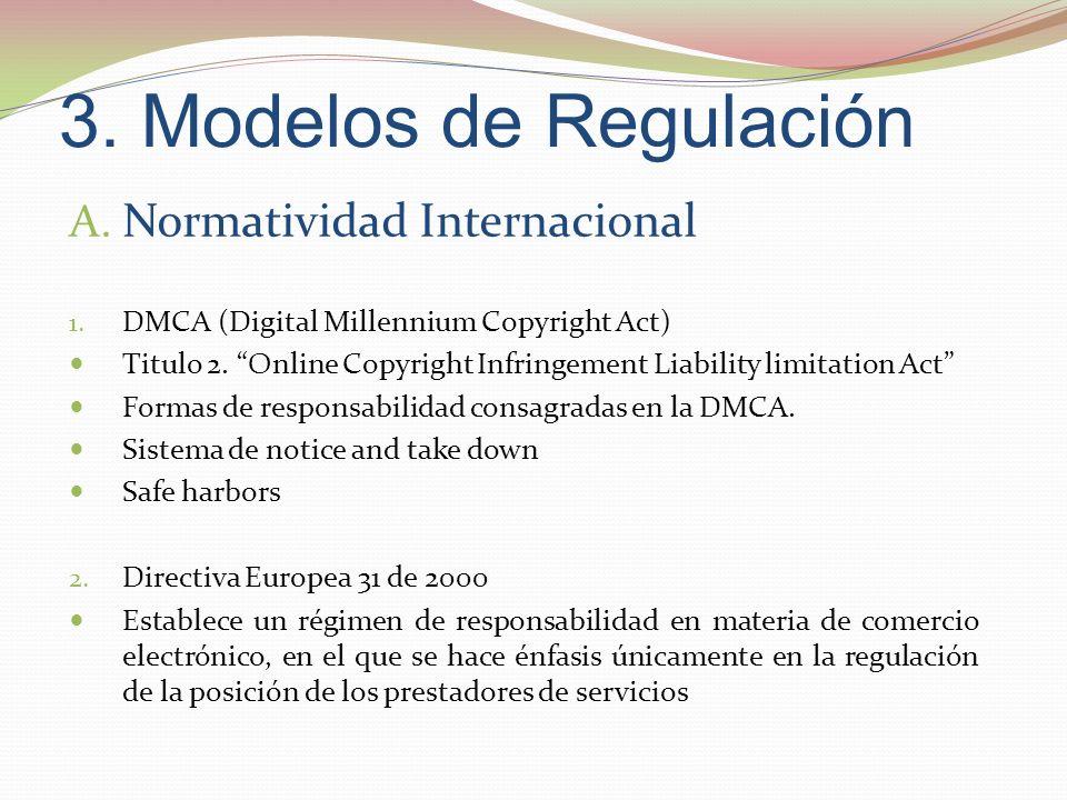 3. Modelos de Regulación A. Normatividad Internacional 1. DMCA (Digital Millennium Copyright Act) Titulo 2. Online Copyright Infringement Liability li