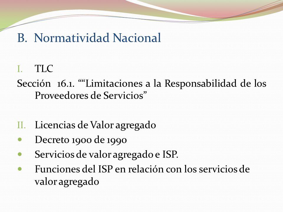 B. Normatividad Nacional I. TLC Sección 16.1. Limitaciones a la Responsabilidad de los Proveedores de Servicios II. Licencias de Valor agregado Decret