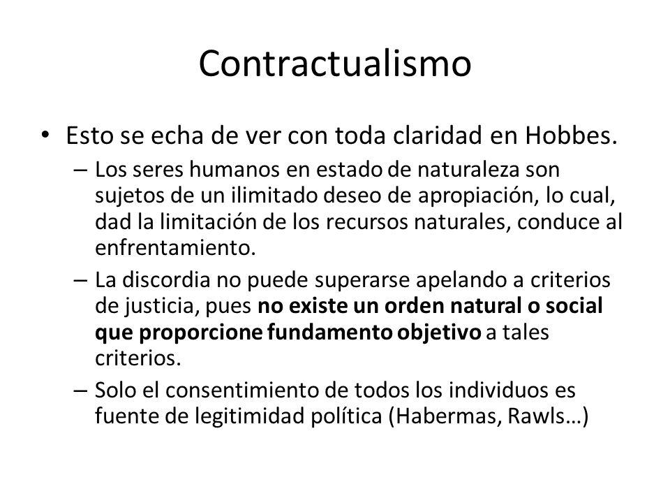 Contractualismo Esto se echa de ver con toda claridad en Hobbes. – Los seres humanos en estado de naturaleza son sujetos de un ilimitado deseo de apro
