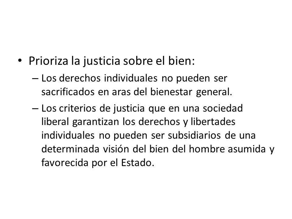 Prioriza la justicia sobre el bien: – Los derechos individuales no pueden ser sacrificados en aras del bienestar general. – Los criterios de justicia