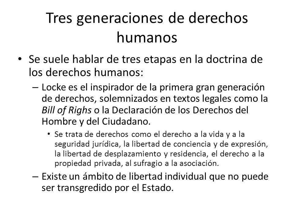 Tres generaciones de derechos humanos Se suele hablar de tres etapas en la doctrina de los derechos humanos: – Locke es el inspirador de la primera gr