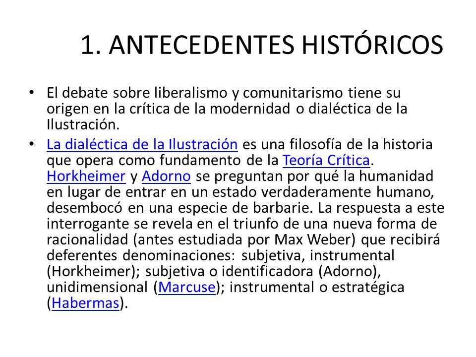 1. ANTECEDENTES HISTÓRICOS El debate sobre liberalismo y comunitarismo tiene su origen en la crítica de la modernidad o dialéctica de la Ilustración.