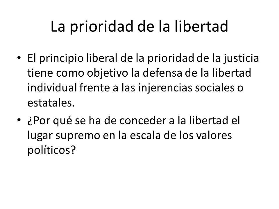 La prioridad de la libertad El principio liberal de la prioridad de la justicia tiene como objetivo la defensa de la libertad individual frente a las