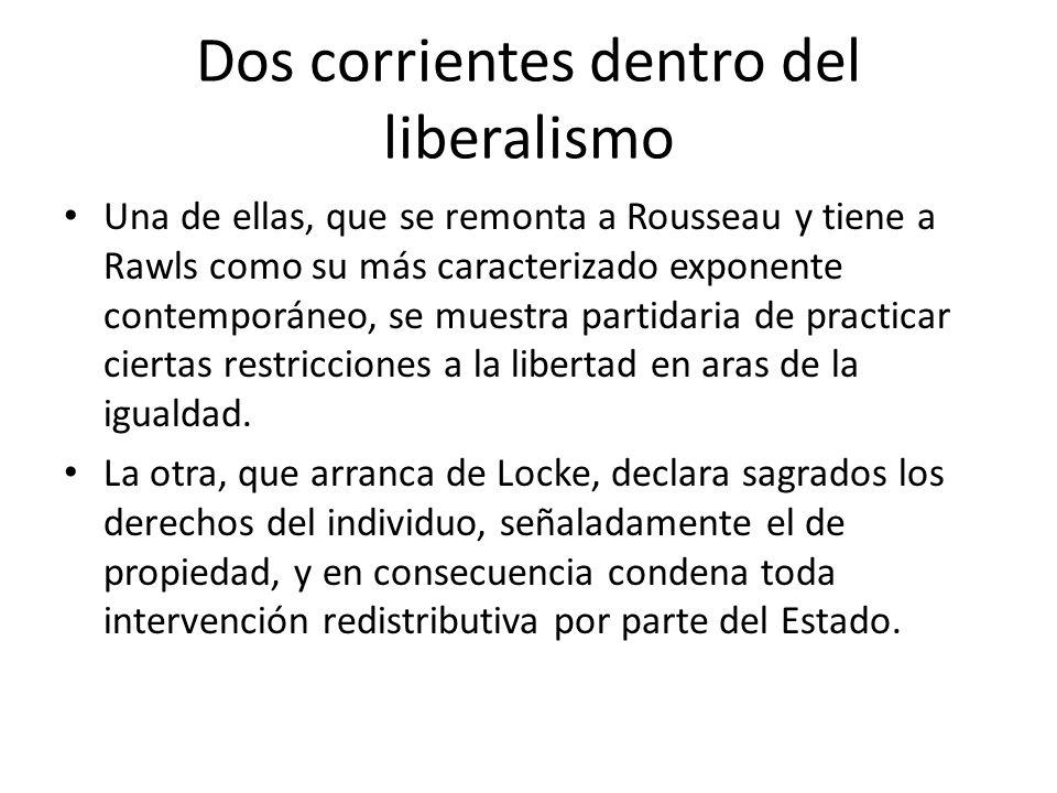 Dos corrientes dentro del liberalismo Una de ellas, que se remonta a Rousseau y tiene a Rawls como su más caracterizado exponente contemporáneo, se mu