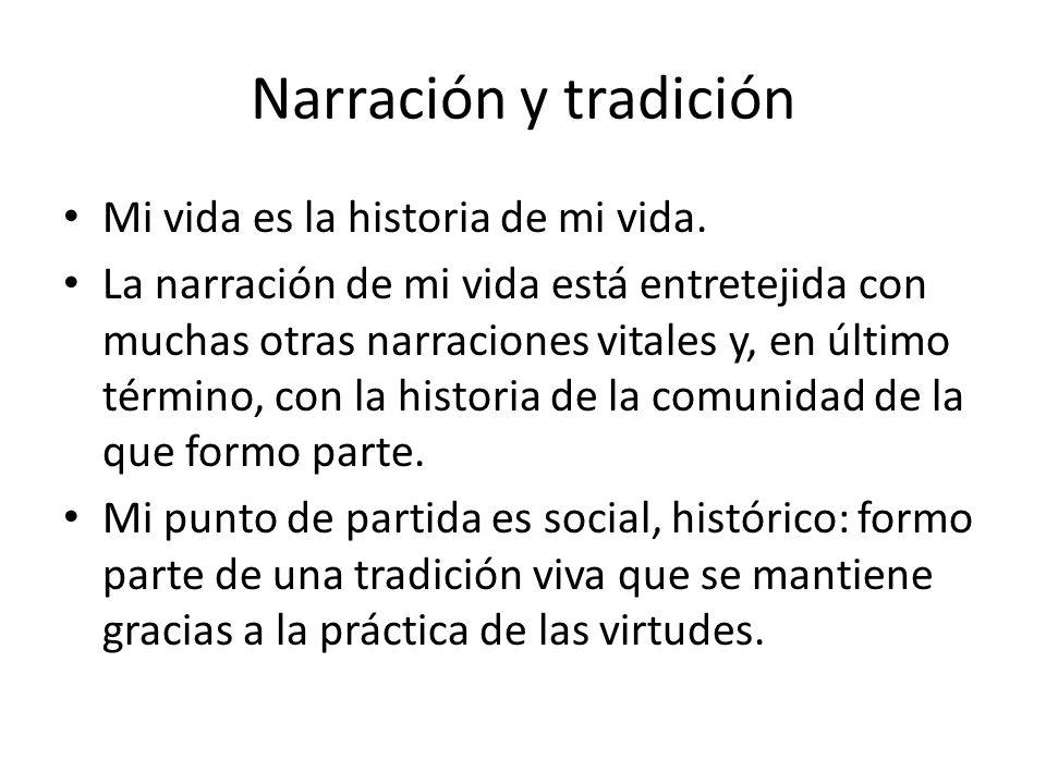 Narración y tradición Mi vida es la historia de mi vida. La narración de mi vida está entretejida con muchas otras narraciones vitales y, en último té