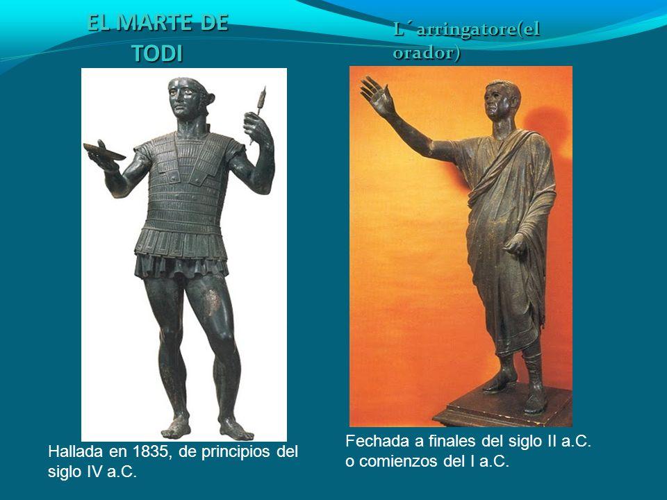 EL MARTE DE TODI L´arringatore(el orador) Hallada en 1835, de principios del siglo IV a.C. Fechada a finales del siglo II a.C. o comienzos del I a.C.