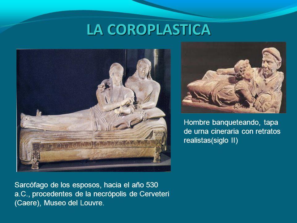 LA COROPLASTICA Sarcófago de los esposos, hacia el año 530 a.C., procedentes de la necrópolis de Cerveteri (Caere), Museo del Louvre. Hombre banquetea