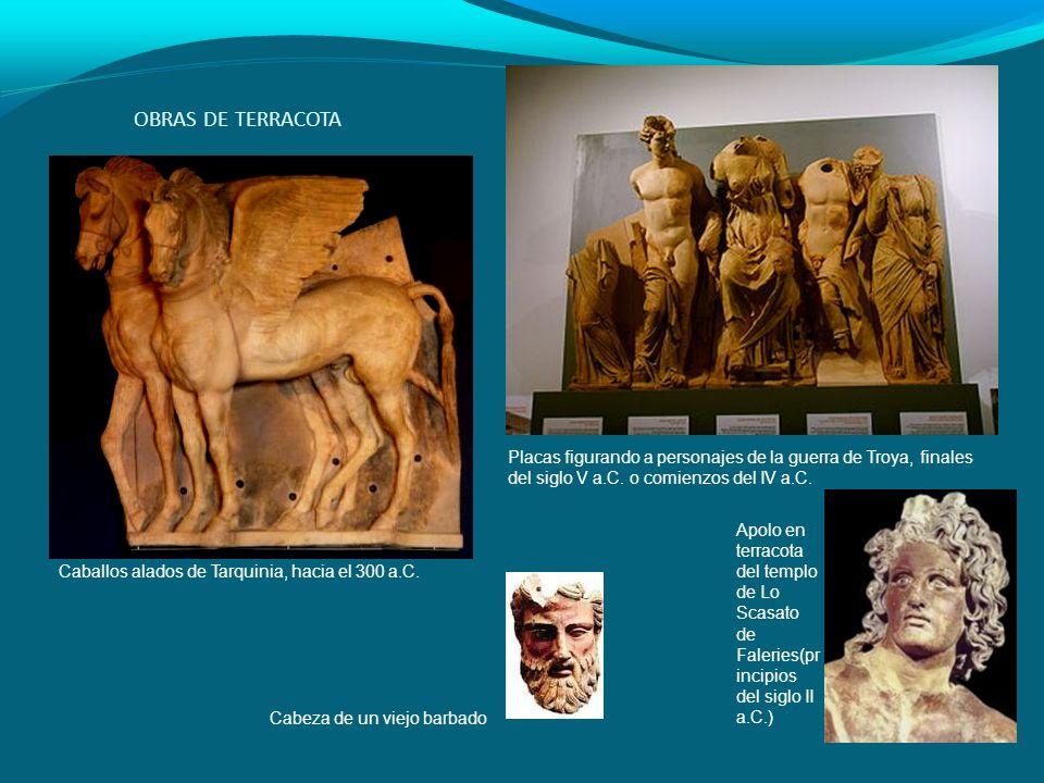 OBRAS DE TERRACOTA Apolo en terracota del templo de Lo Scasato de Faleries(pr incipios del siglo II a.C.) Caballos alados de Tarquinia, hacia el 300 a