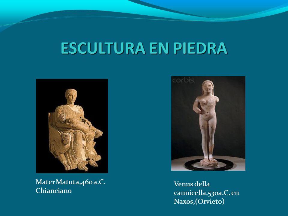 ESCULTURA EN PIEDRA Mater Matuta,460 a.C. Chianciano Venus della cannicella.530a.C. en Naxos,(Orvieto)
