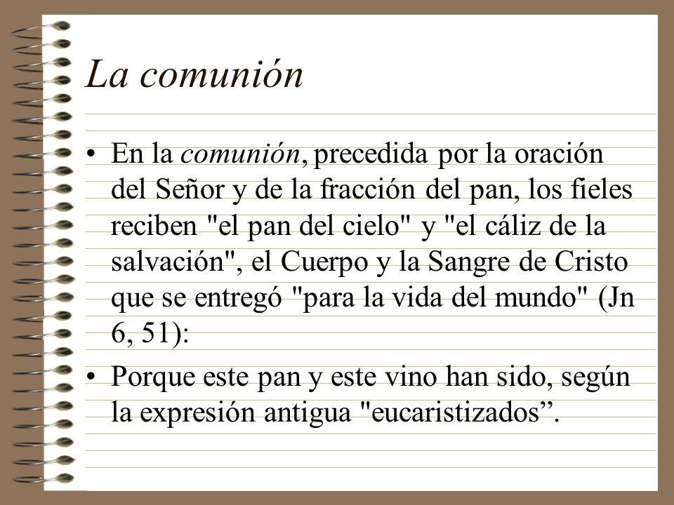 La comunión En la comunión, precedida por la oración del Señor y de la fracción del pan, los fieles reciben