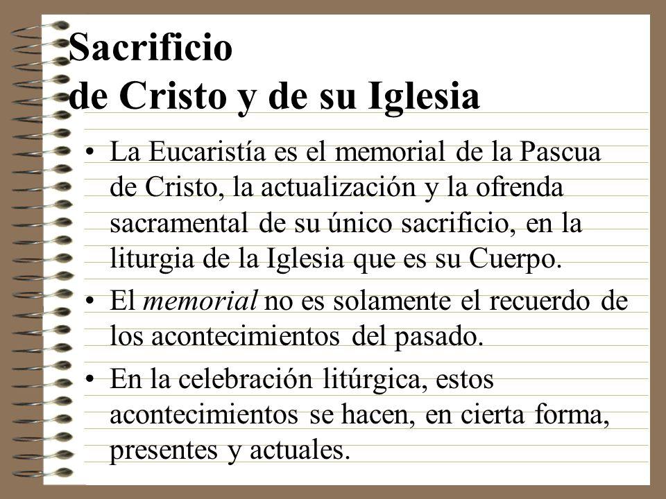 Sacrificio de Cristo y de su Iglesia La Eucaristía es el memorial de la Pascua de Cristo, la actualización y la ofrenda sacramental de su único sacrif