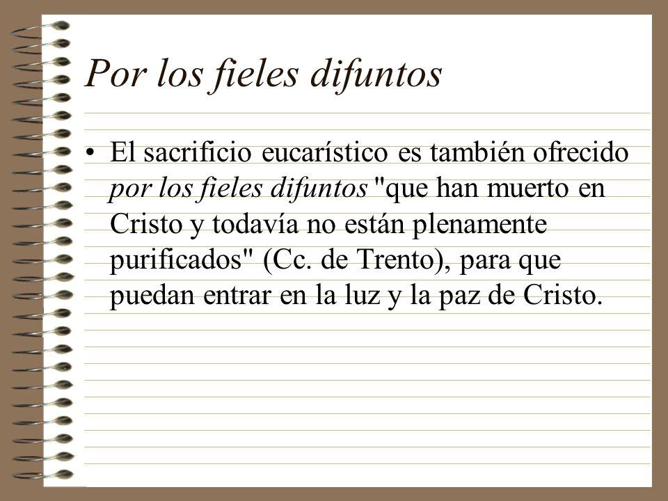 Por los fieles difuntos El sacrificio eucarístico es también ofrecido por los fieles difuntos