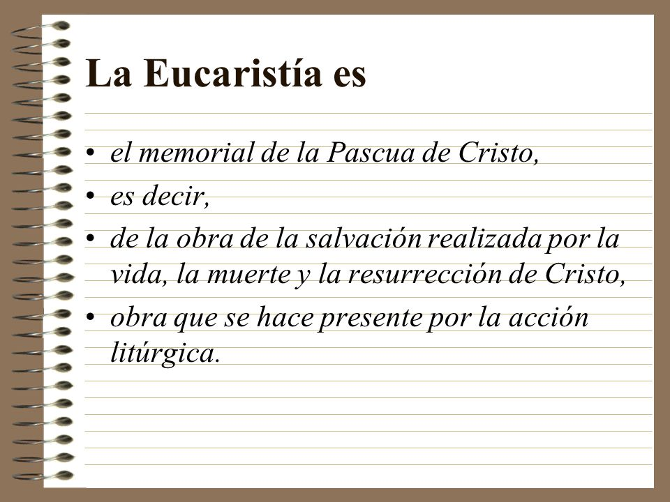 La Eucaristía es el memorial de la Pascua de Cristo, es decir, de la obra de la salvación realizada por la vida, la muerte y la resurrección de Cristo