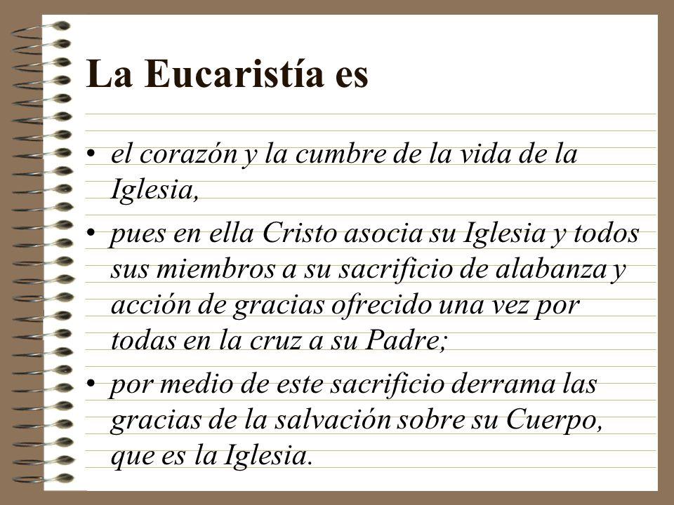 La Eucaristía es el corazón y la cumbre de la vida de la Iglesia, pues en ella Cristo asocia su Iglesia y todos sus miembros a su sacrificio de alaban