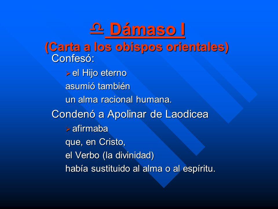Dámaso I (Carta a los obispos orientales) Dámaso I (Carta a los obispos orientales) Confesó: el Hijo eterno el Hijo eterno asumió también un alma raci