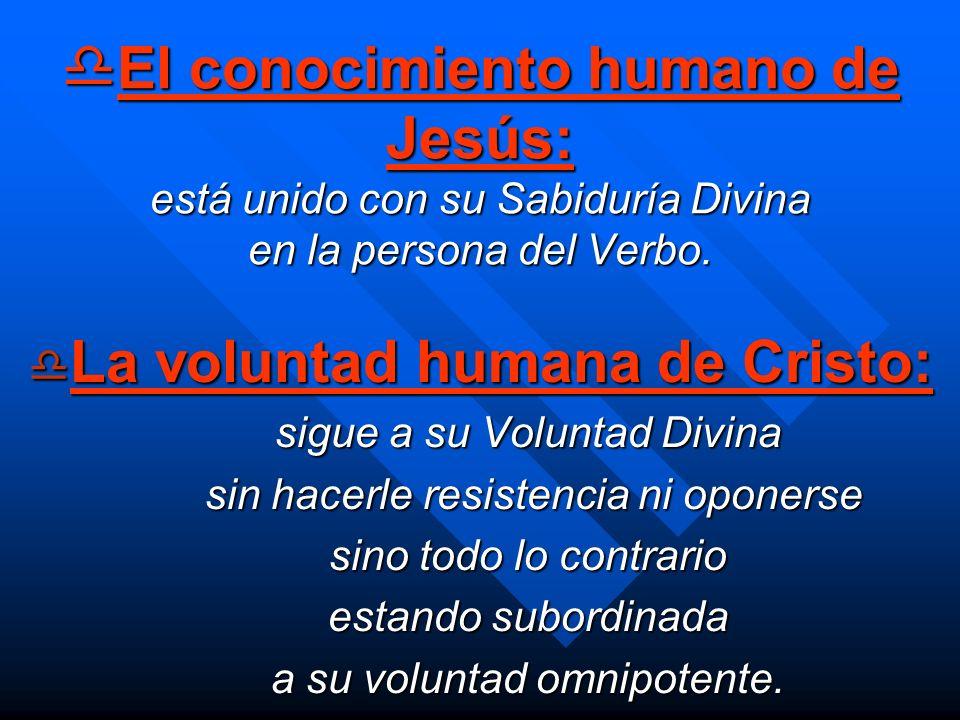 El conocimiento humano de Jesús: está unido con su Sabiduría Divina en la persona del Verbo. El conocimiento humano de Jesús: está unido con su Sabidu