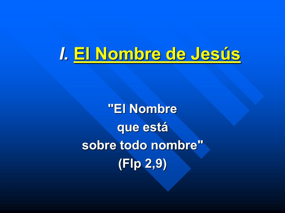 I. El Nombre de Jesús I. El Nombre de Jesús
