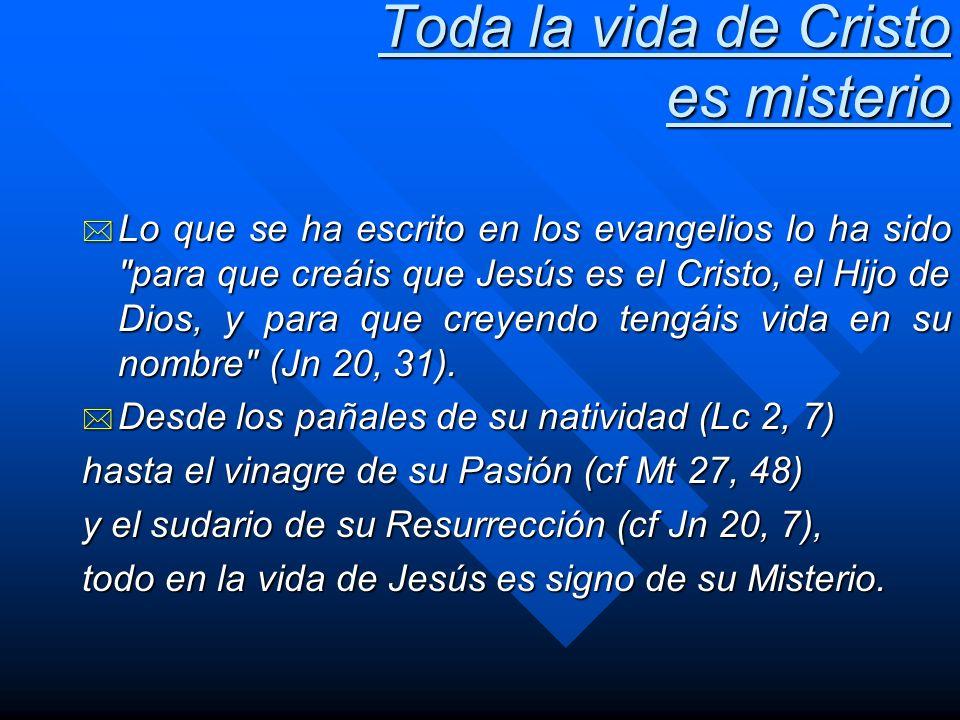 Toda la vida de Cristo es misterio * Lo que se ha escrito en los evangelios lo ha sido