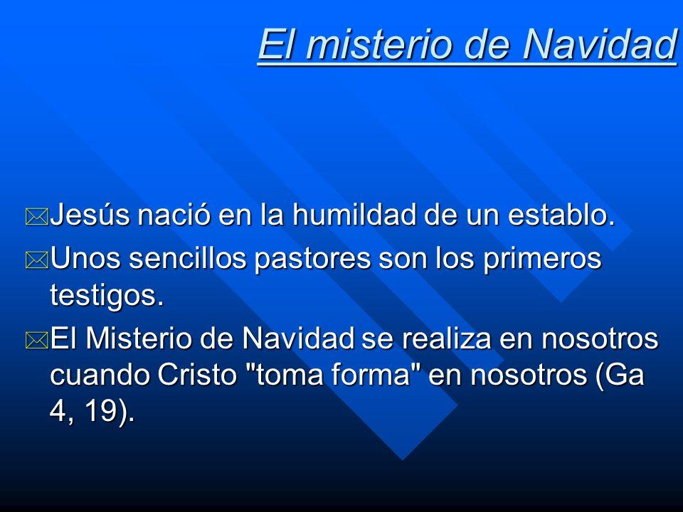 El misterio de Navidad * Jesús nació en la humildad de un establo. * Unos sencillos pastores son los primeros testigos. * El Misterio de Navidad se re