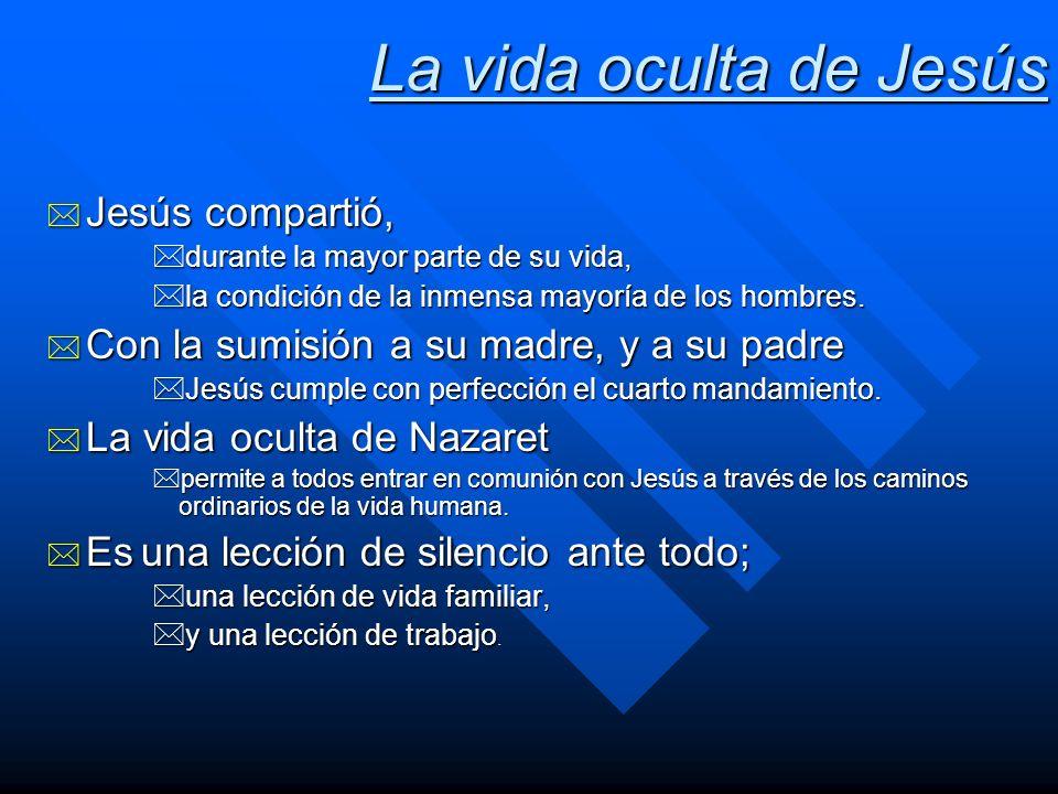 La vida oculta de Jesús * Jesús compartió, *durante la mayor parte de su vida, la condición de la inmensa mayoría de los hombres. la condición de la i