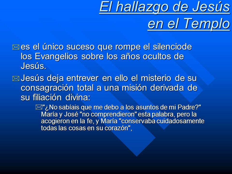 El hallazgo de Jesús en el Templo * es el único suceso que rompe el silenciode los Evangelios sobre los años ocultos de Jesús. * Jesús deja entrever e