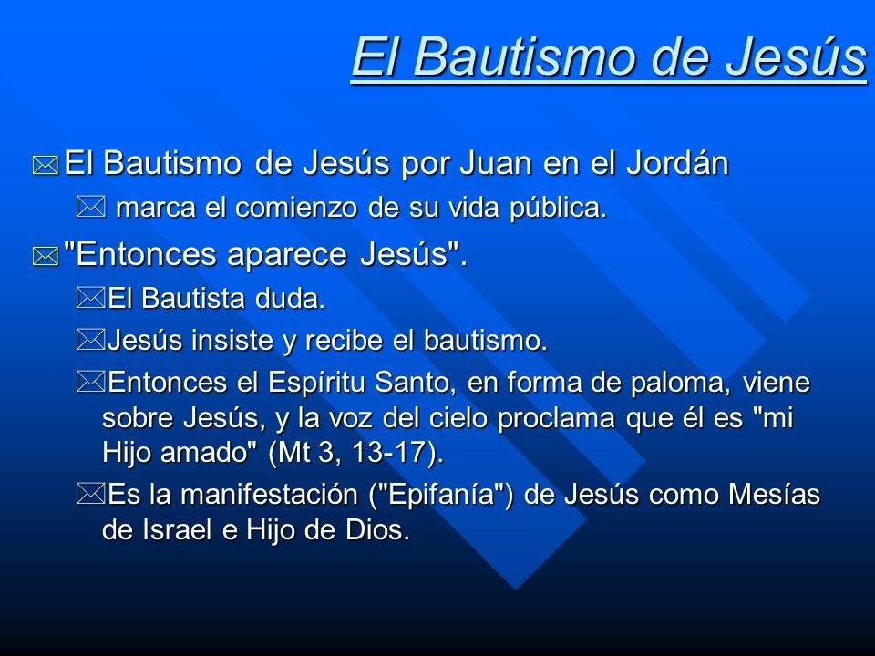 El Bautismo de Jesús * El Bautismo de Jesús por Juan en el Jordán * marca el comienzo de su vida pública. *
