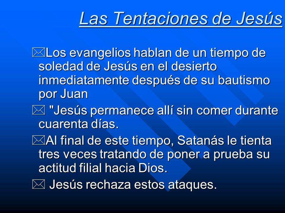 Las Tentaciones de Jesús *Los evangelios hablan de un tiempo de soledad de Jesús en el desierto inmediatamente después de su bautismo por Juan *