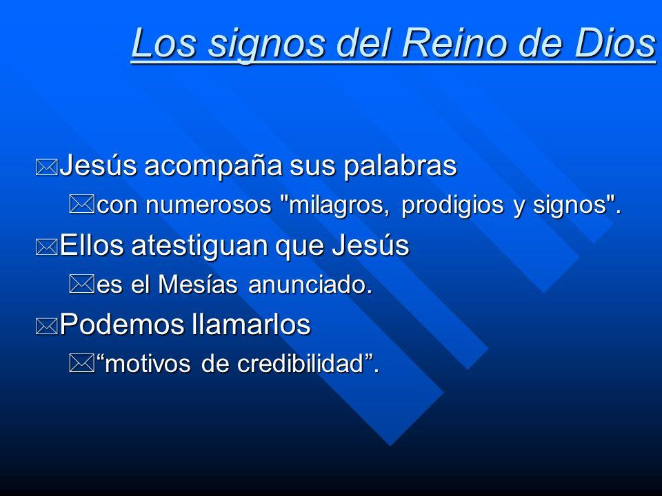 Los signos del Reino de Dios * Jesús acompaña sus palabras *con numerosos
