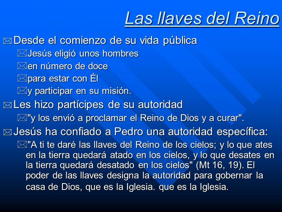 Las llaves del Reino * Desde el comienzo de su vida pública *Jesús eligió unos hombres *en número de doce *para estar con Él *y participar en su misió