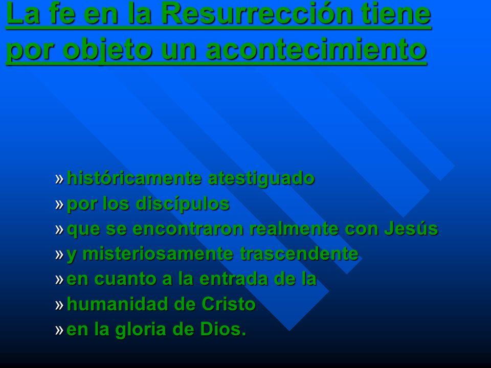 La fe en la Resurrección tiene por objeto un acontecimiento »históricamente atestiguado »por los discípulos »que se encontraron realmente con Jesús »y