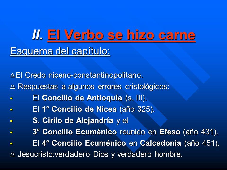 II. El Verbo se hizo carne Esquema del capítulo: El Credo niceno-constantinopolitano. El Credo niceno-constantinopolitano. Respuestas a algunos errore