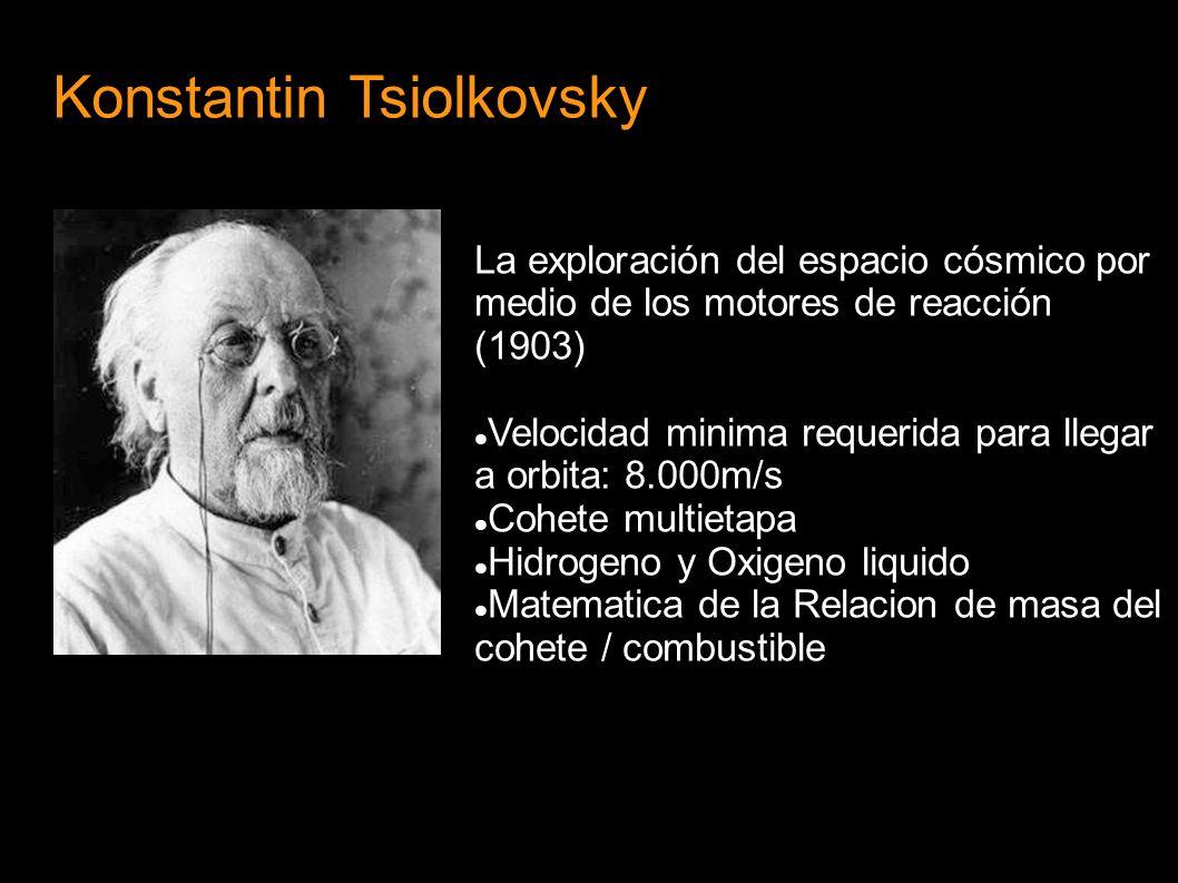 Konstantin Tsiolkovsky La exploración del espacio cósmico por medio de los motores de reacción (1903) Velocidad minima requerida para llegar a orbita:
