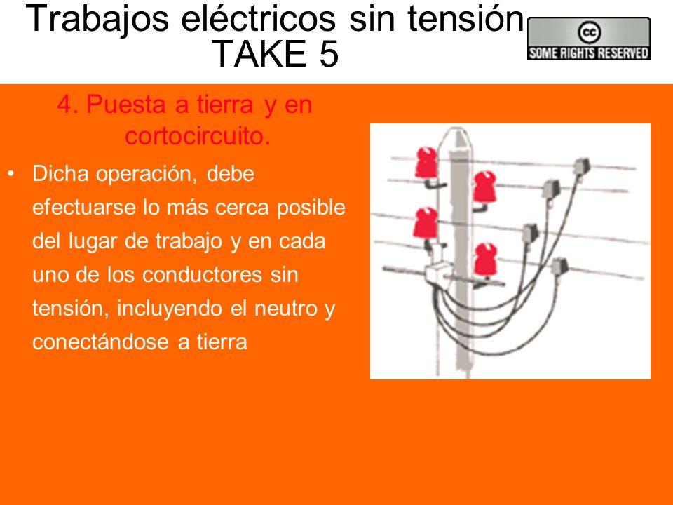 Trabajos eléctricos sin tensión TAKE 5 3. Verificar ausencia de tensión. La verificación se efectuará en cada uno de los conductores, incluido el neut