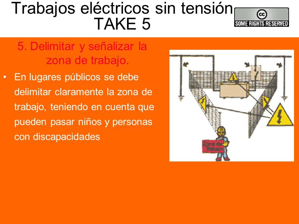 Trabajos eléctricos sin tensión TAKE 5 4. Puesta a tierra y en cortocircuito. Dicha operación, debe efectuarse lo más cerca posible del lugar de traba