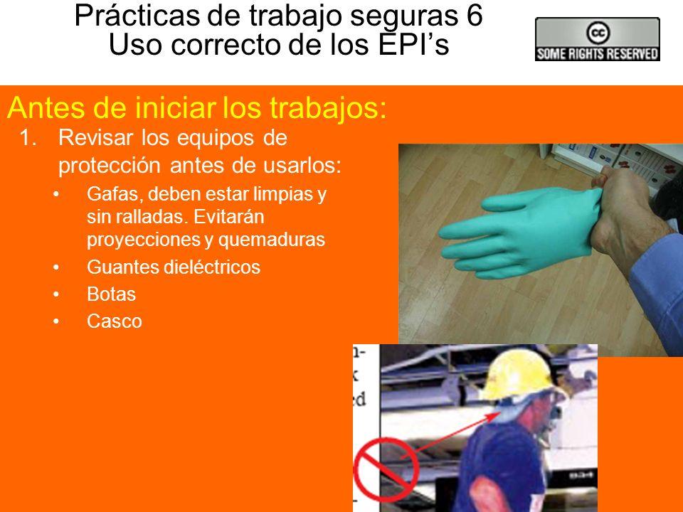 Prácticas de trabajo seguras 5 Mantenimiento y uso de las herramientas 1.Revisar las herramientas que sean las adecuadas al uso y que se encuentren en