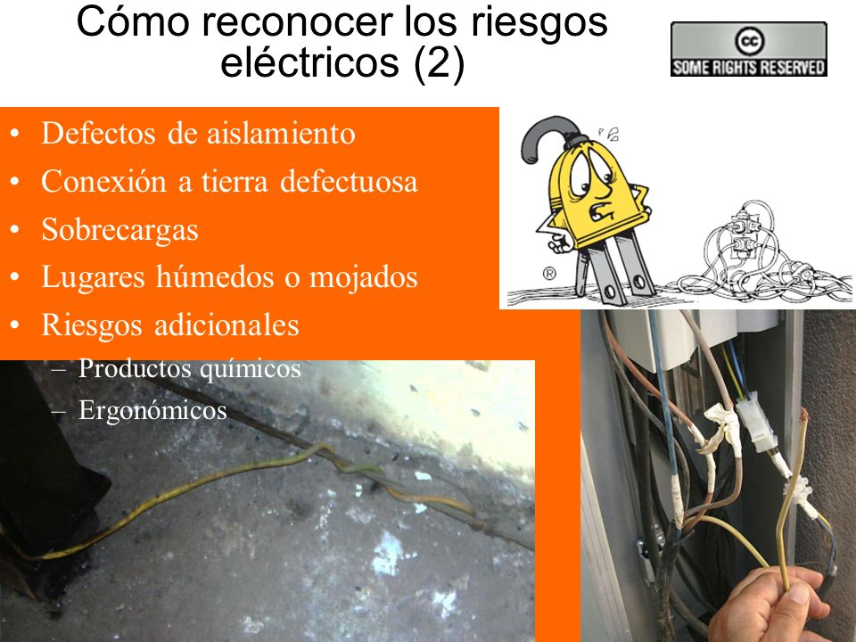 Cómo reconocer los riesgos eléctricos (2) Defectos de aislamiento Conexión a tierra defectuosa Sobrecargas Lugares húmedos o mojados Riesgos adicionales –Productos químicos –Ergonómicos