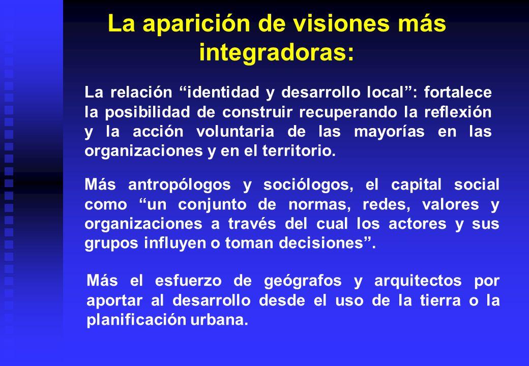 La aparición de visiones más integradoras: La relación identidad y desarrollo local: fortalece la posibilidad de construir recuperando la reflexión y