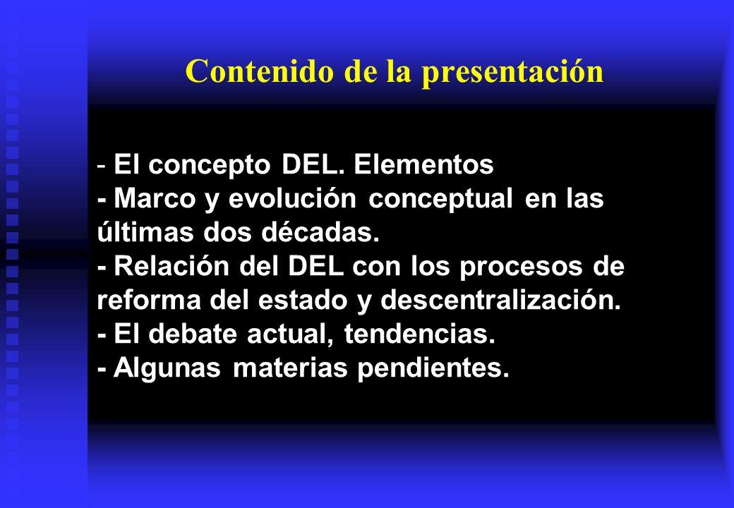 - El concepto DEL. Elementos - Marco y evolución conceptual en las últimas dos décadas. - Relación del DEL con los procesos de reforma del estado y de