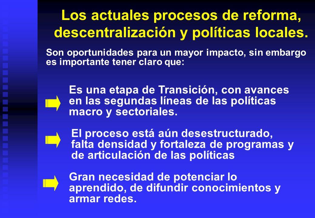 Los actuales procesos de reforma, descentralización y políticas locales. Son oportunidades para un mayor impacto, sin embargo es importante tener clar