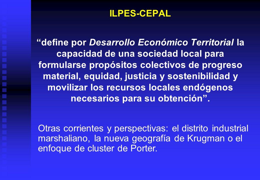 ILPES-CEPAL define por Desarrollo Económico Territorial la capacidad de una sociedad local para formularse propósitos colectivos de progreso material,