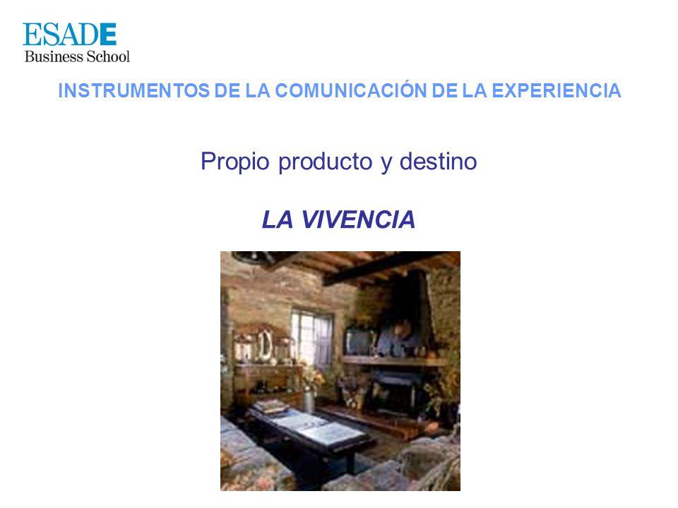 INSTRUMENTOS DE LA COMUNICACIÓN DE LA EXPERIENCIA Propio producto y destino LA VIVENCIA