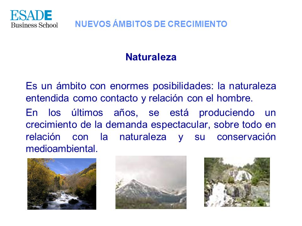 NUEVOS ÁMBITOS DE CRECIMIENTO Naturaleza Es un ámbito con enormes posibilidades: la naturaleza entendida como contacto y relación con el hombre. En lo