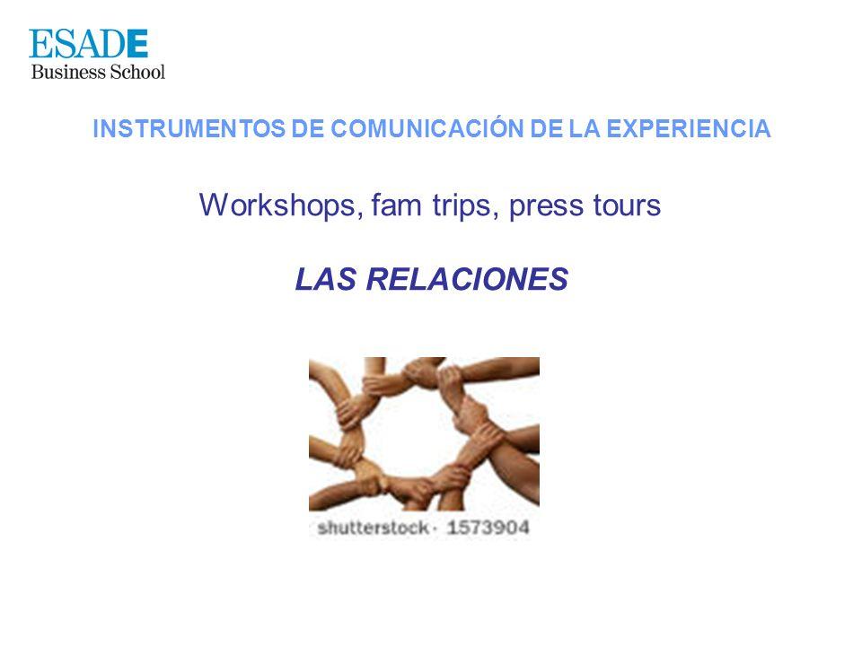 INSTRUMENTOS DE COMUNICACIÓN DE LA EXPERIENCIA Workshops, fam trips, press tours LAS RELACIONES