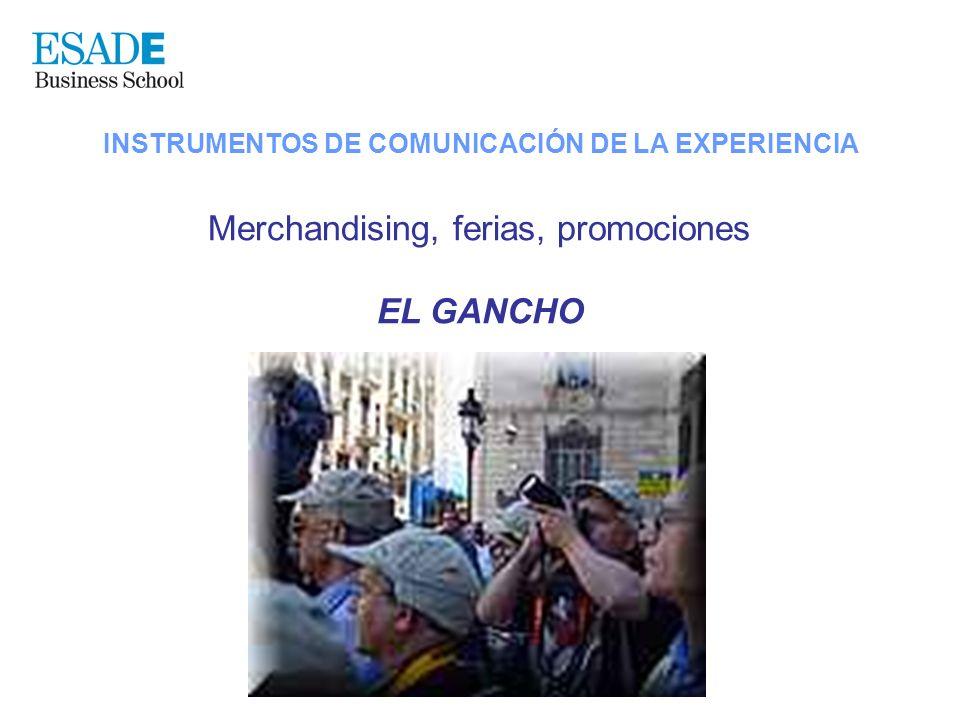 INSTRUMENTOS DE COMUNICACIÓN DE LA EXPERIENCIA Merchandising, ferias, promociones EL GANCHO